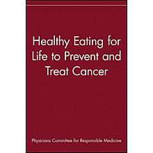 Healthy Eating for Life Prevent and Treat Cancer